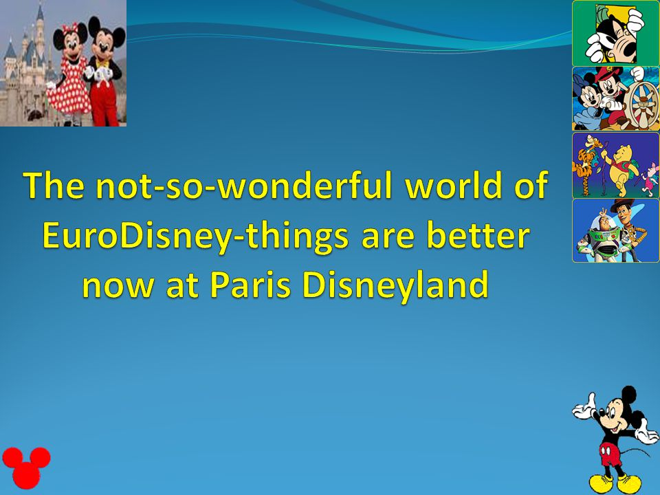 not so wonderful world eurodisney things F inancial losses became so massive at eurodisney that the president had to structure a rescue package to put eurodisney back on fi rm fi nancial ground c ase 2 1 t he not-so-wonderful world of eurodisney —things are better now at disneyland resort paris.