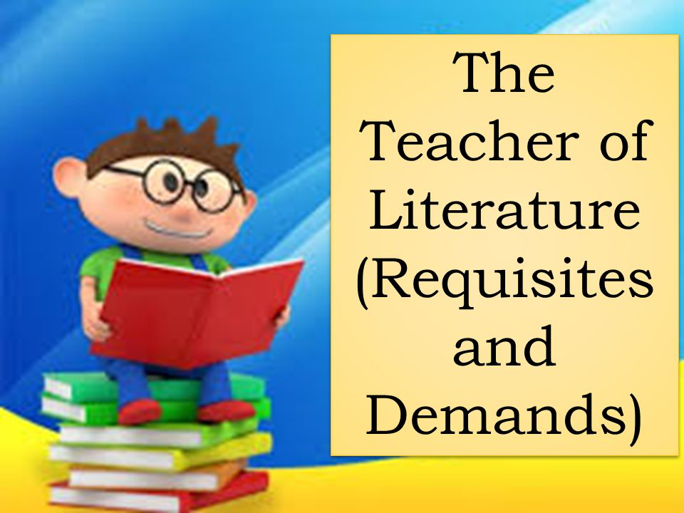 The Teacher of Literature (Requisites and Demands)