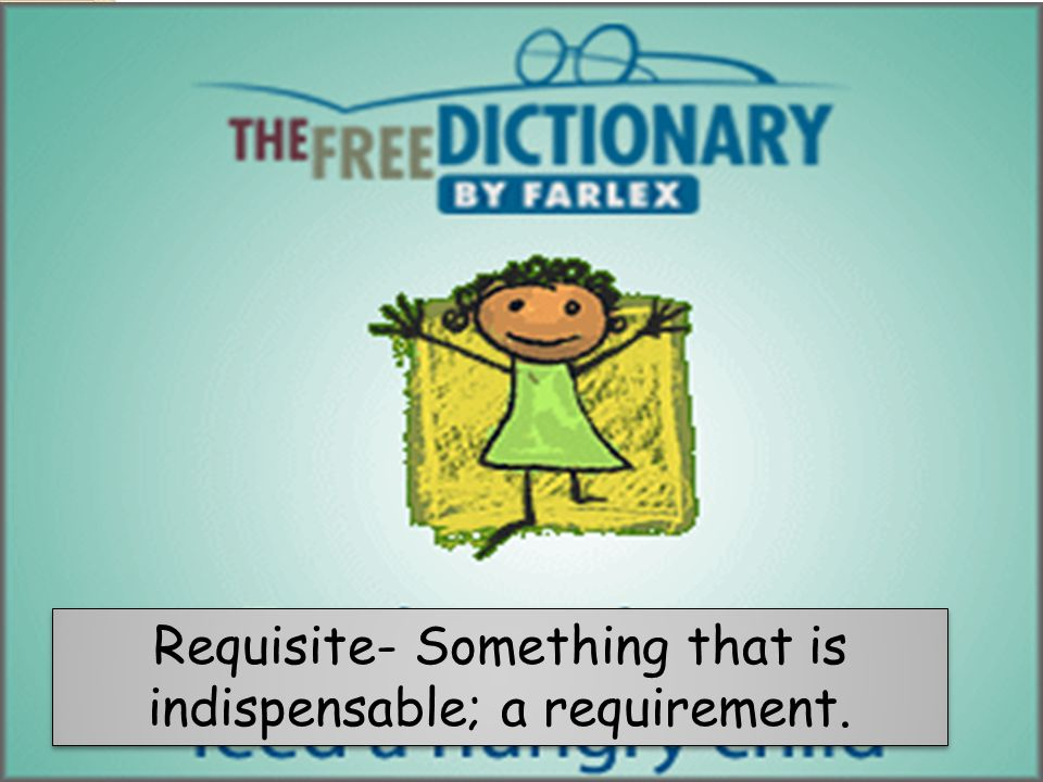 Requisite- Something that is indispensable; a requirement.
