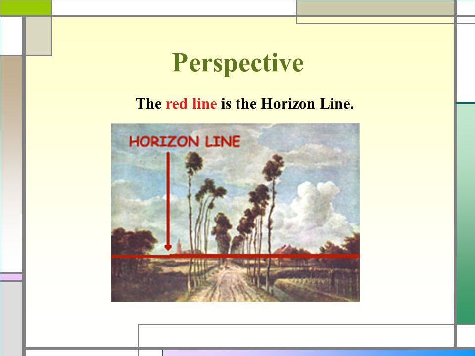 Perspective The red line is the Horizon Line.