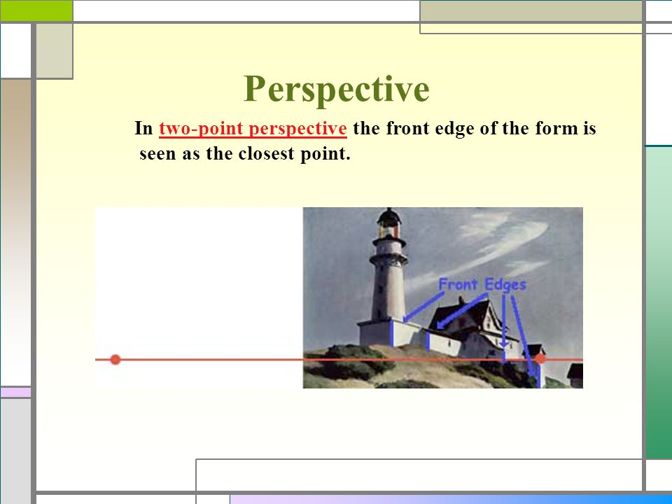 Perspective In two-point perspective the front edge of the form is