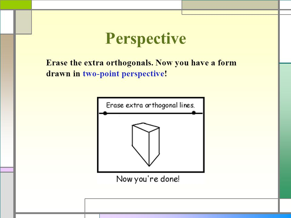Perspective Erase the extra orthogonals. Now you have a form