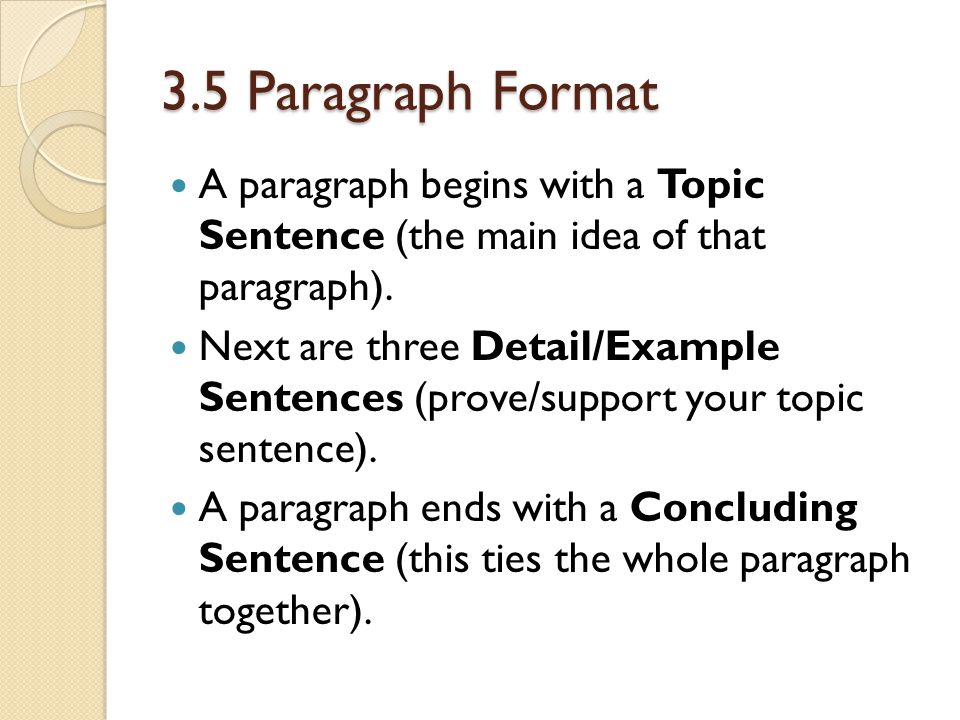 3.5 Paragraph Format A paragraph begins with a Topic Sentence (the main idea of that paragraph).