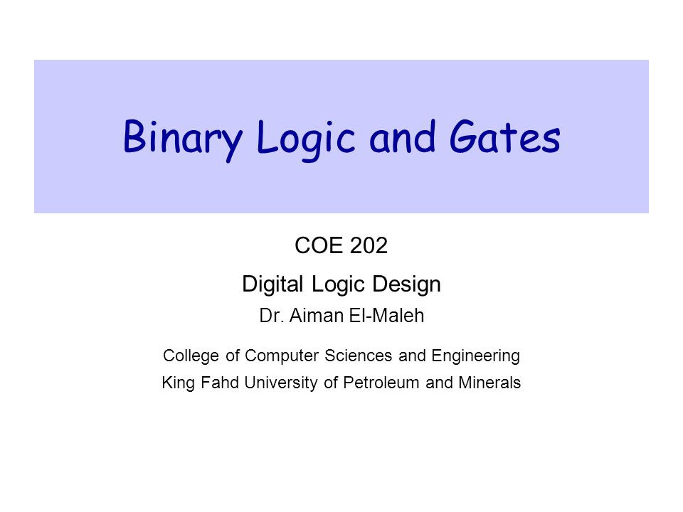 Binary Logic and Gates COE 202 Digital Logic Design Dr. Aiman El-Maleh