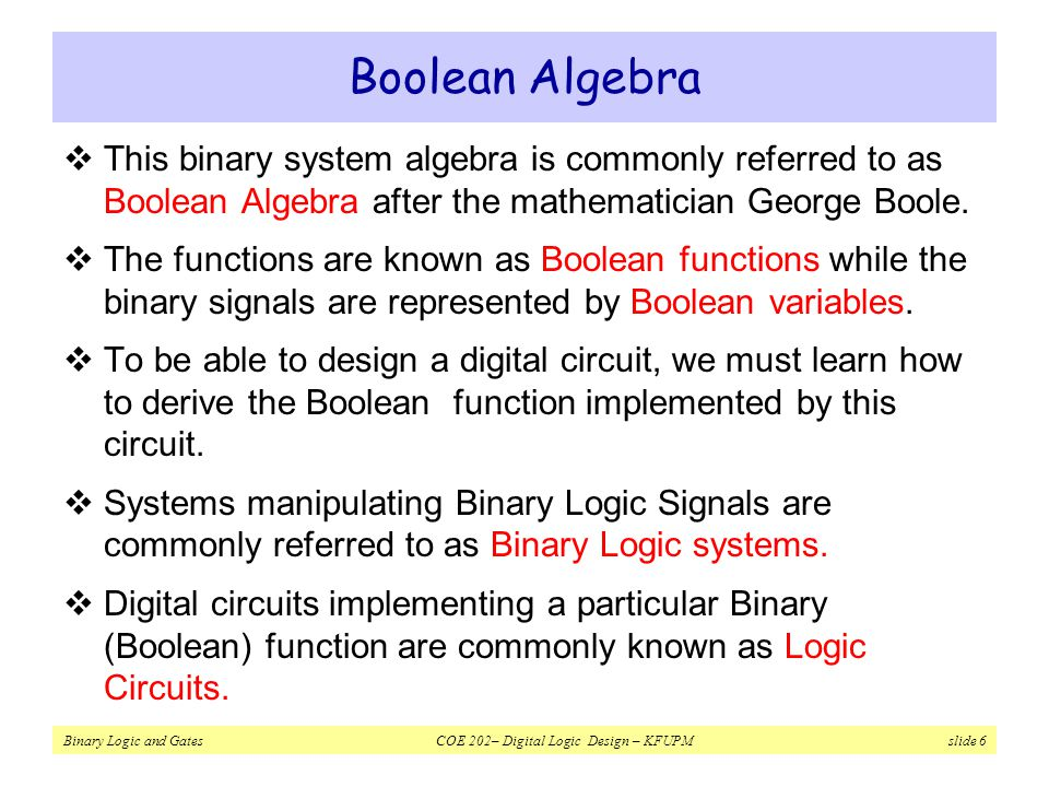 Boolean Algebra This binary system algebra is commonly referred to as Boolean Algebra after the mathematician George Boole.