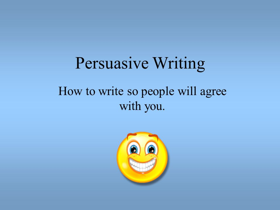 How to write so people will agree with you.
