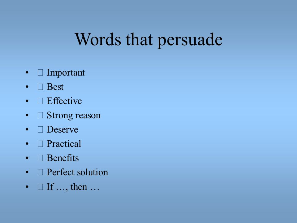 Words that persuade  Important  Best  Effective  Strong reason