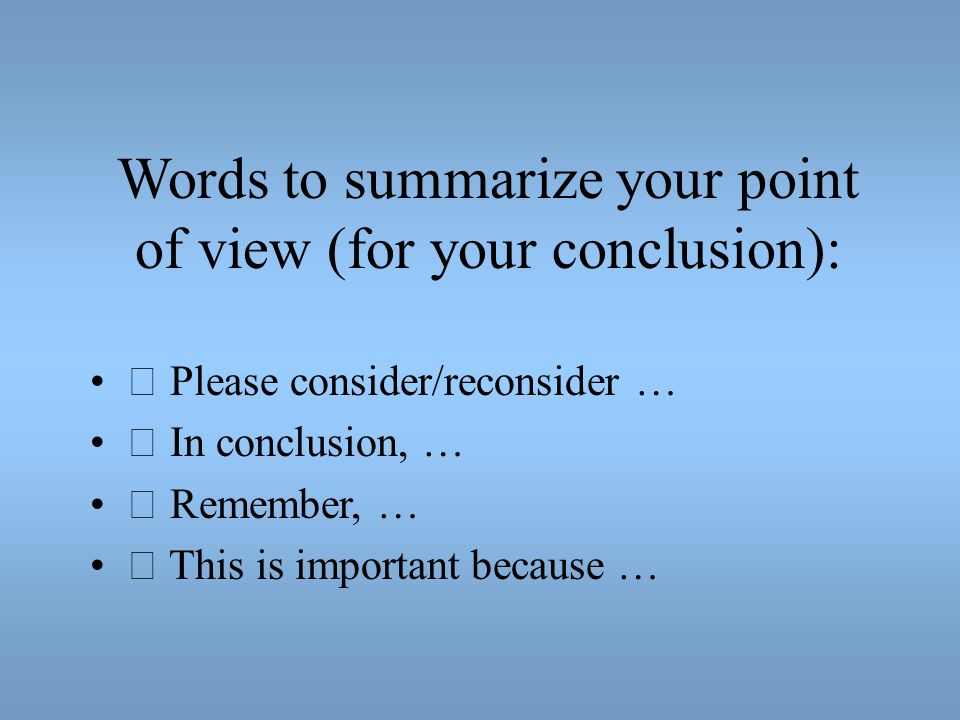 Words to summarize your point of view (for your conclusion):