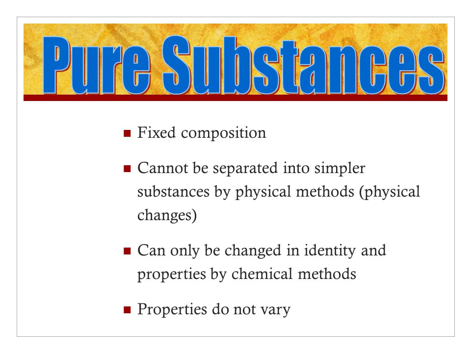 Pure Substances Fixed composition