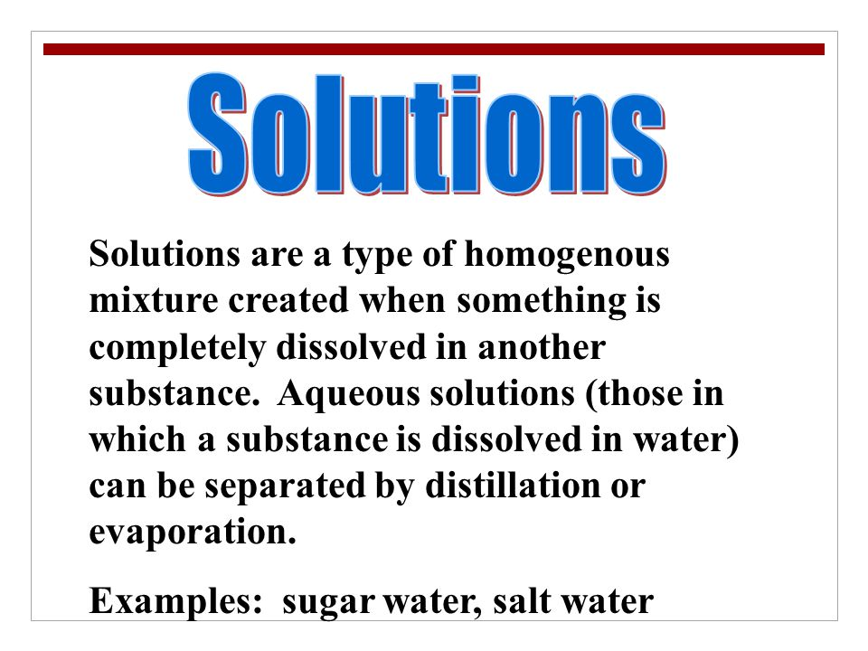 Examples: sugar water, salt water