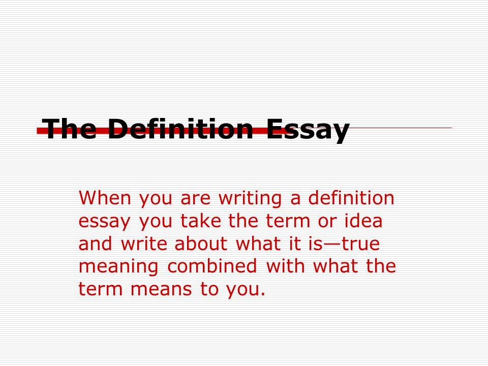 define the term essay A definition essay will share your special understanding about some idea or thing sometimes a definition will prove to be a small but important part of an essay sometimes a definition will be one way of defining something is to say what it is not if you're defining the idea of home, you could.
