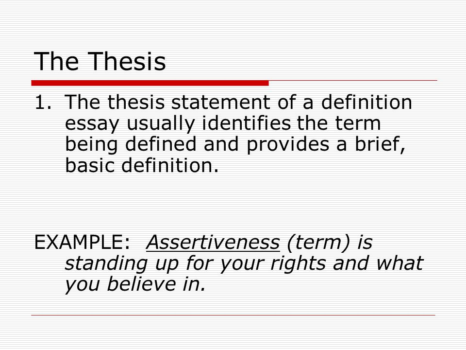 writing a thesis statement for a definition essay A definition essay could seem tough to write but let's try to understand and manage it in definition essay you ought to take down what a term means in other words, such a type of essay requires you to give an academic definition of one word.