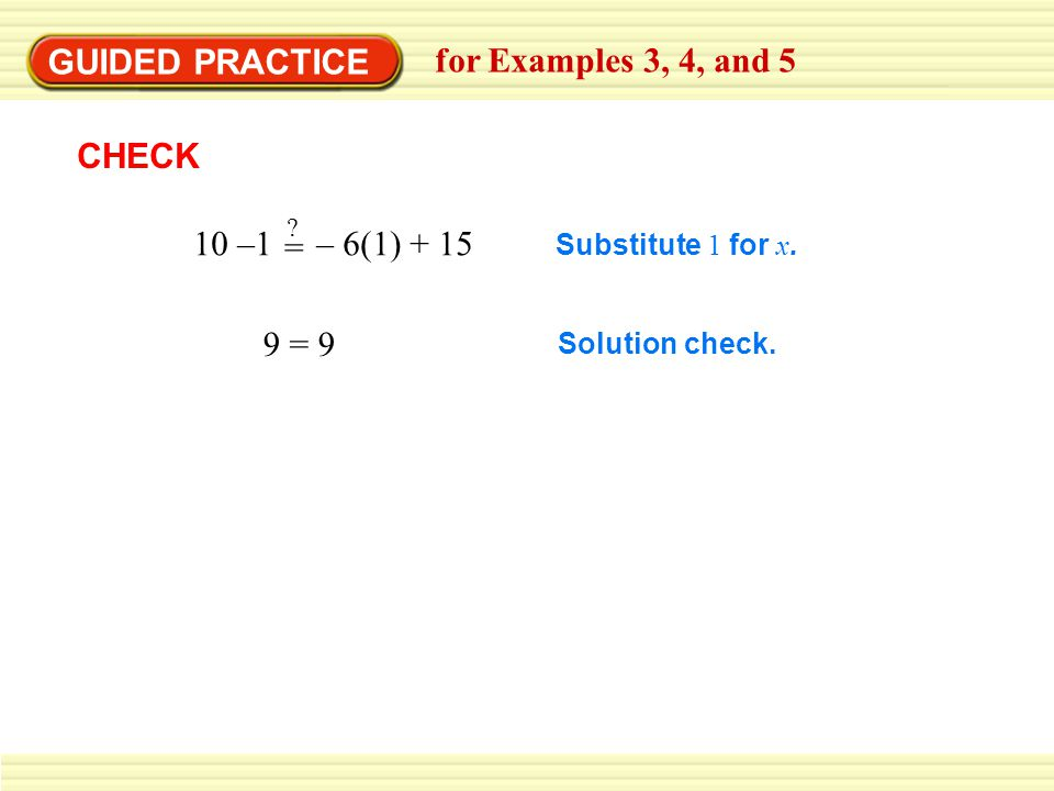 GUIDED PRACTICE for Examples 3, 4, and 5 CHECK 10 –1 – 6(1) + 15 =