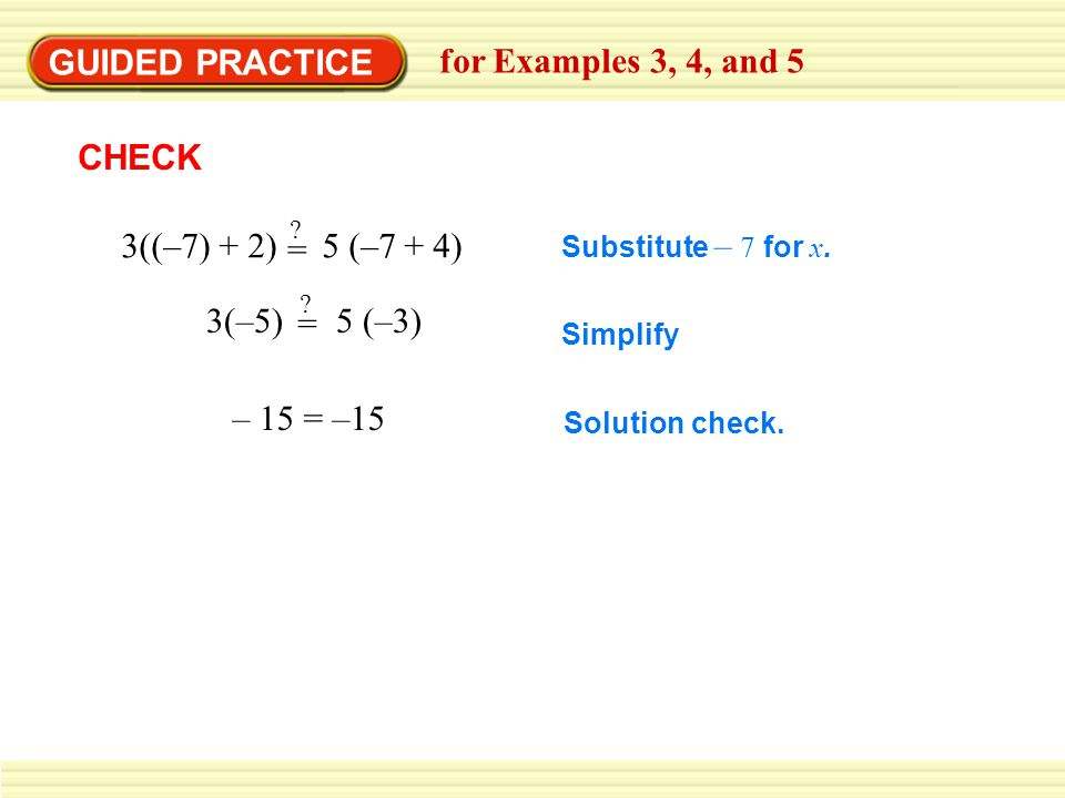 GUIDED PRACTICE for Examples 3, 4, and 5 CHECK 3((–7) + 2) 5 (–7 + 4)