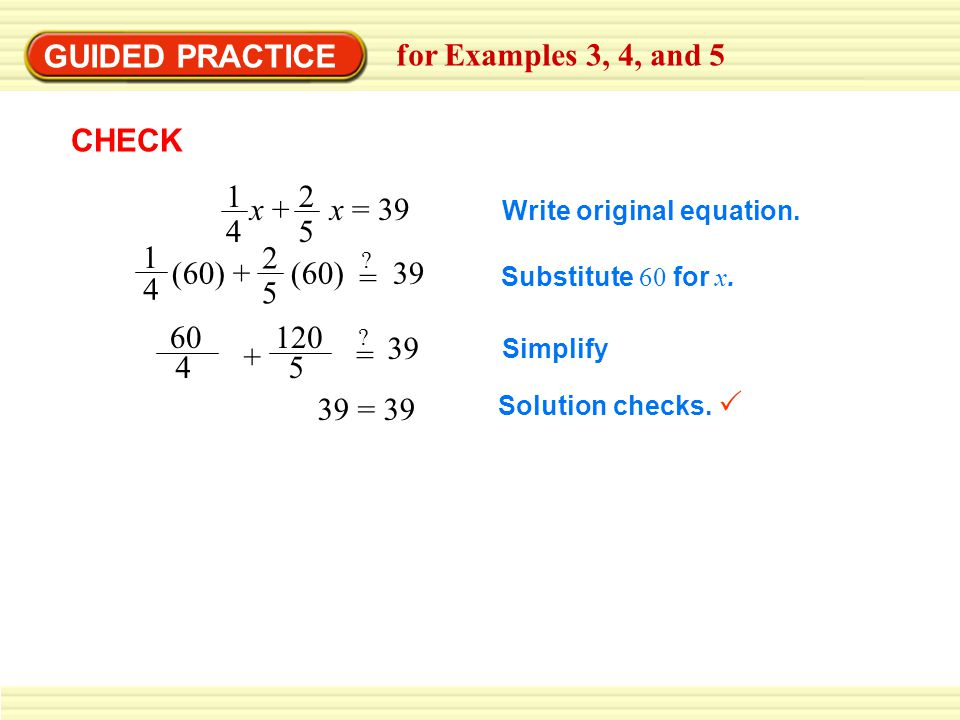 GUIDED PRACTICE for Examples 3, 4, and 5 CHECK x + x =