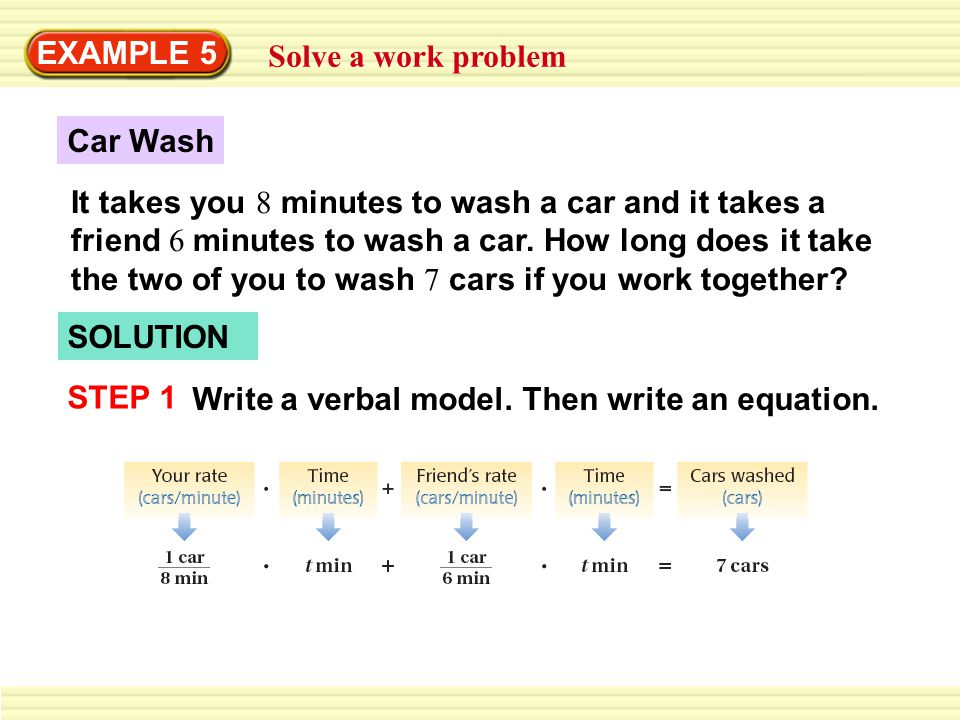 EXAMPLE 5 Solve a work problem. Car Wash.