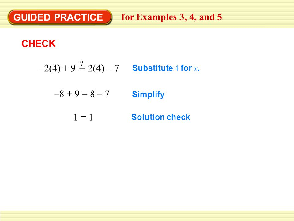 GUIDED PRACTICE for Examples 3, 4, and 5 CHECK –2(4) + 9 2(4) – 7 =