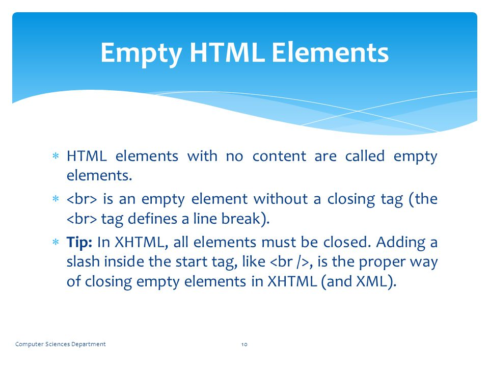 Empty HTML Elements HTML elements with no content are called empty elements.
