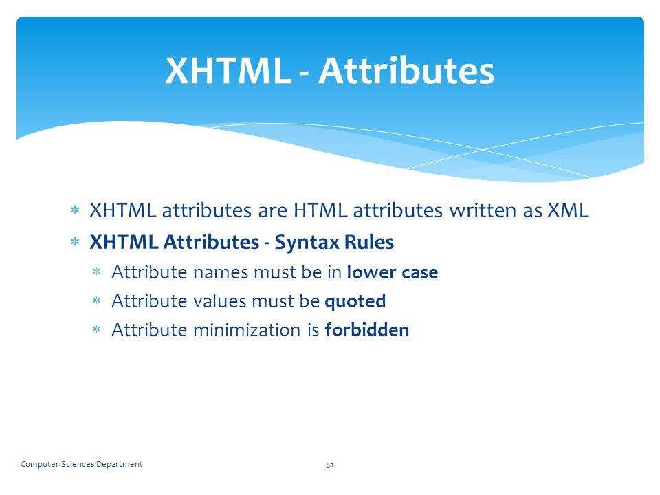 XHTML - Attributes XHTML attributes are HTML attributes written as XML