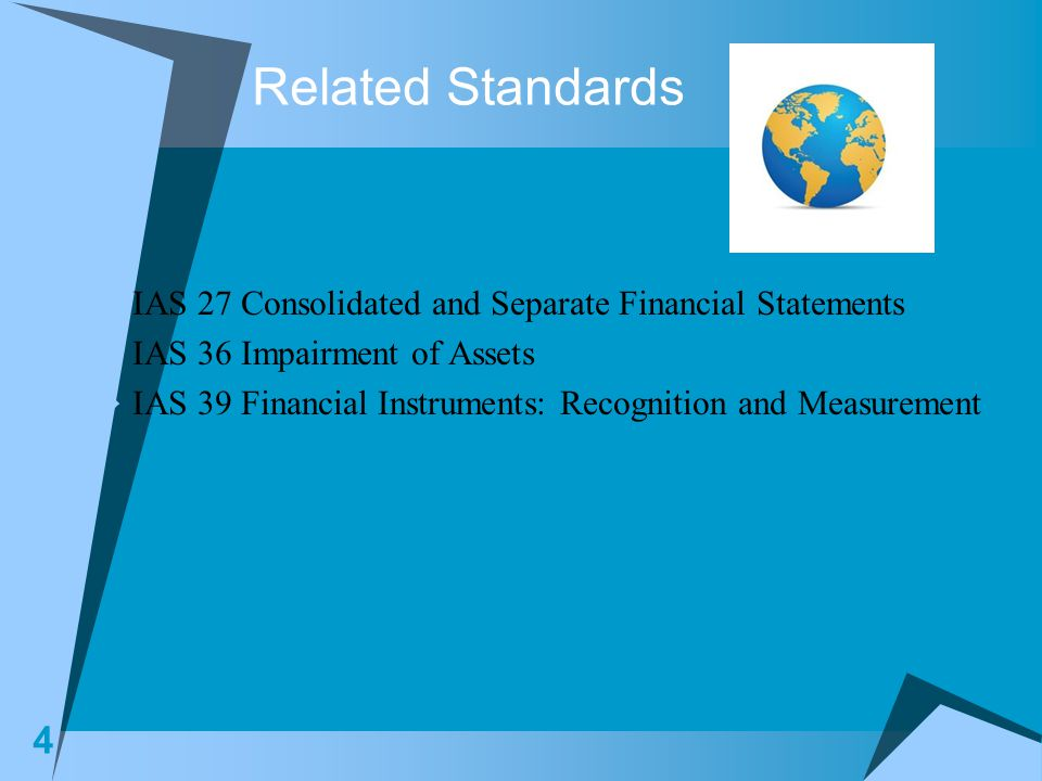 Related Standards IAS 27 Consolidated and Separate Financial Statements. IAS 36 Impairment of Assets.