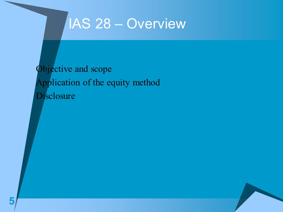 IAS 28 – Overview Objective and scope Application of the equity method