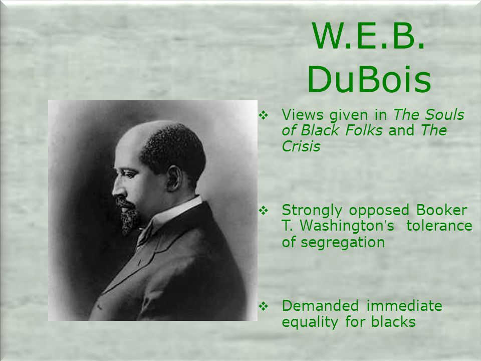 W.E.B. DuBois Views given in The Souls of Black Folks and The Crisis