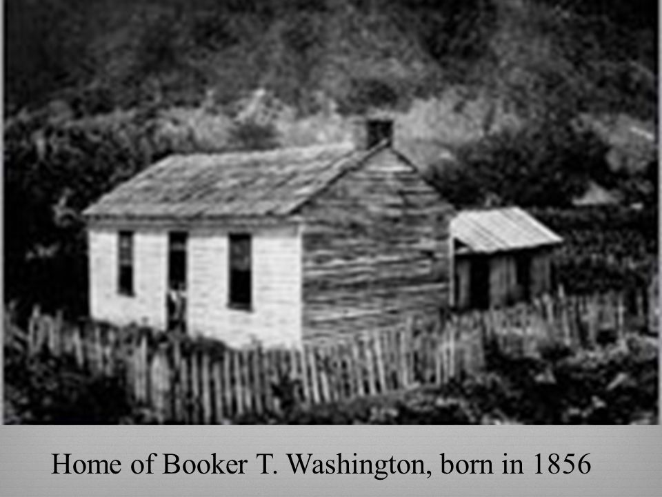 Home of Booker T. Washington, born in 1856