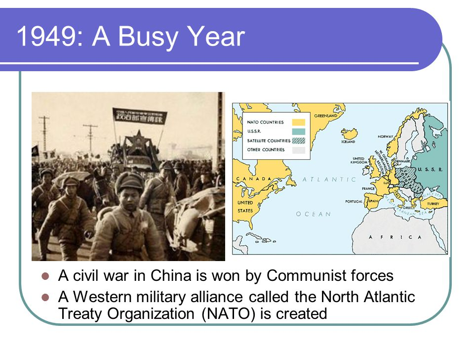 1949: A Busy Year A civil war in China is won by Communist forces