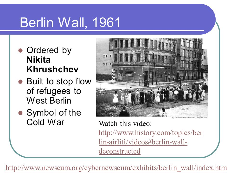 Berlin Wall, 1961 Ordered by Nikita Khrushchev
