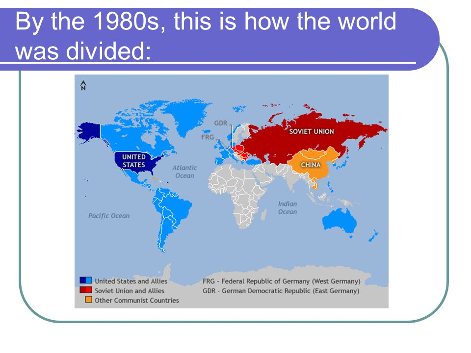 By the 1980s, this is how the world was divided: