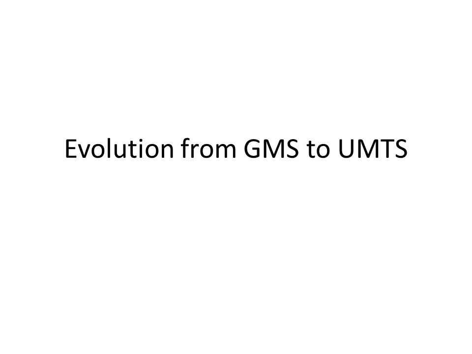 Evolution from GMS to UMTS