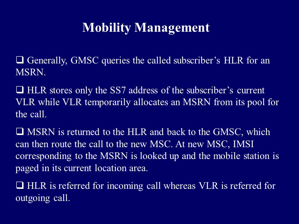 Mobility Management Generally, GMSC queries the called subscriber's HLR for an MSRN.