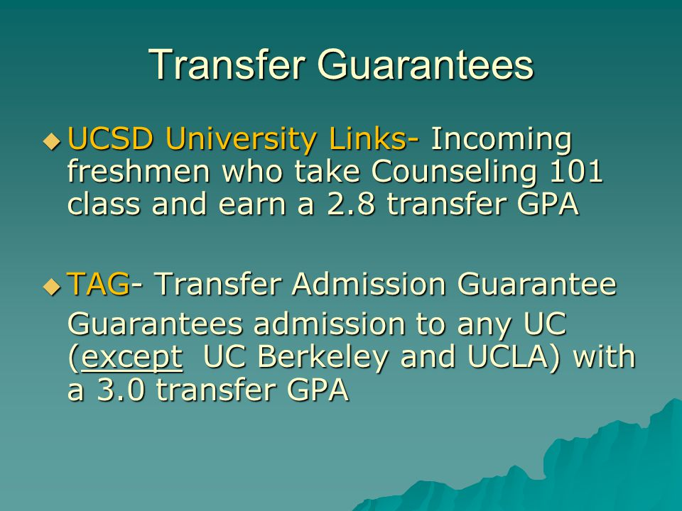 Transfer Guarantees UCSD University Links- Incoming freshmen who take Counseling 101 class and earn a 2.8 transfer GPA.
