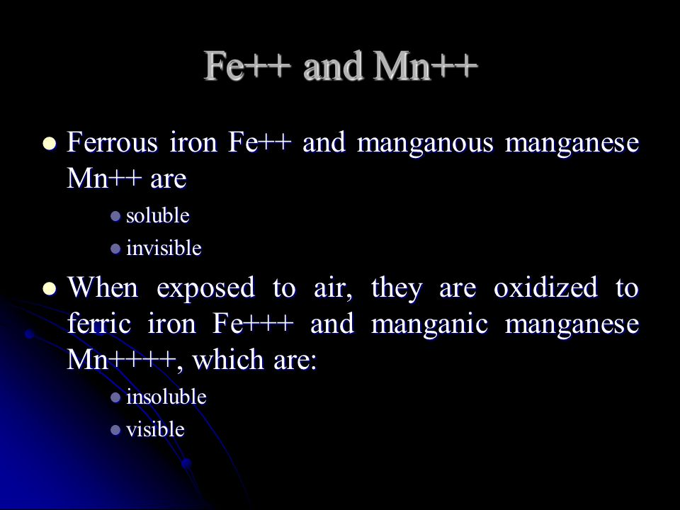 Fe++ and Mn++ Ferrous iron Fe++ and manganous manganese Mn++ are