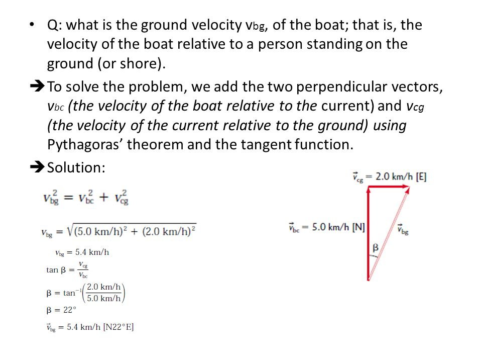 Q: what is the ground velocity vbg, of the boat; that is, the velocity of the boat relative to a person standing on the ground (or shore).