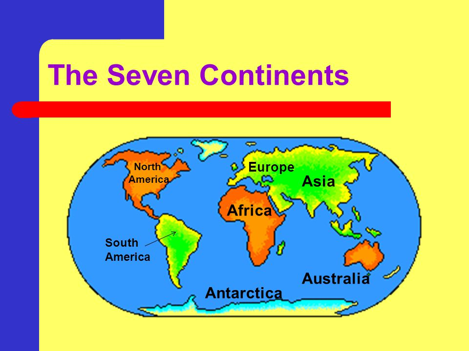 The Seven Continents Asia Africa Australia Antarctica Europe South