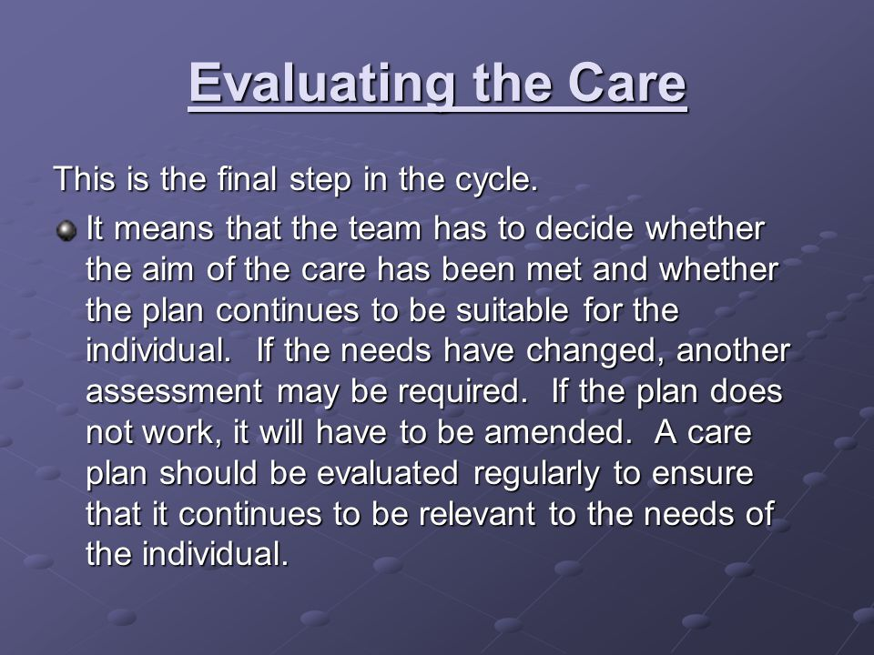 Evaluating the Care This is the final step in the cycle.