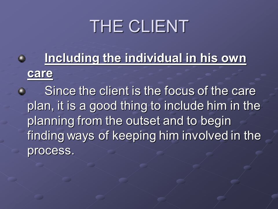 THE CLIENT Including the individual in his own care