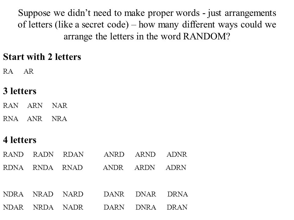 random 4 letter words lesson objective be able to find the number of ways of 24191 | Suppose we didn't need to make proper words just arrangements of letters (like a secret code) – how many different ways could we arrange the letters in the word RANDOM