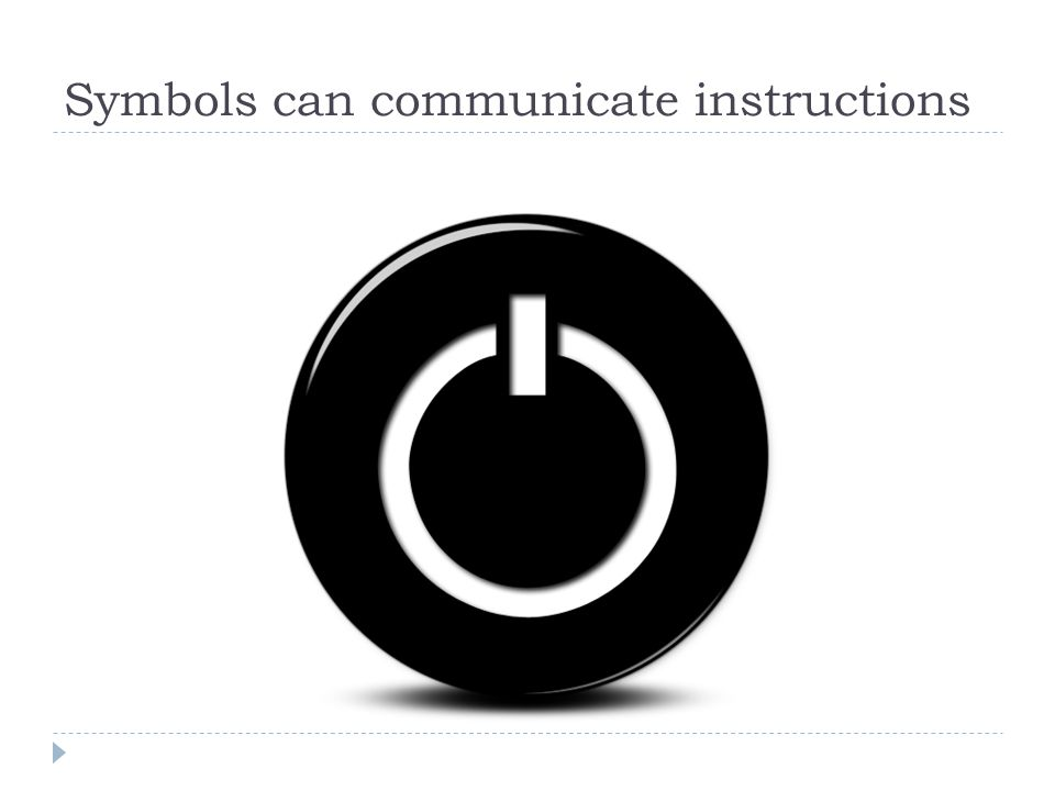 Symbols can communicate instructions