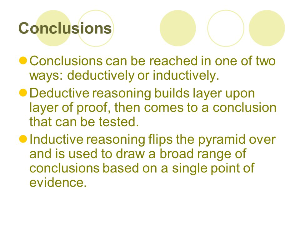 Conclusions Conclusions can be reached in one of two ways: deductively or inductively.