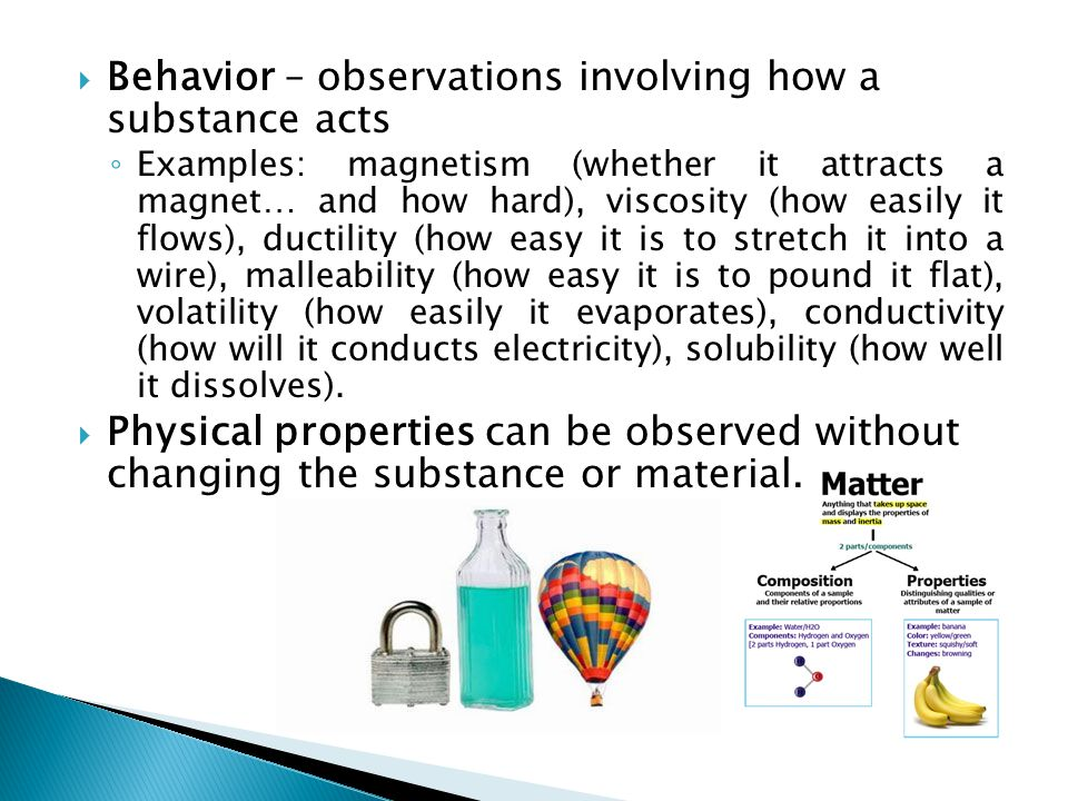 Behavior – observations involving how a substance acts