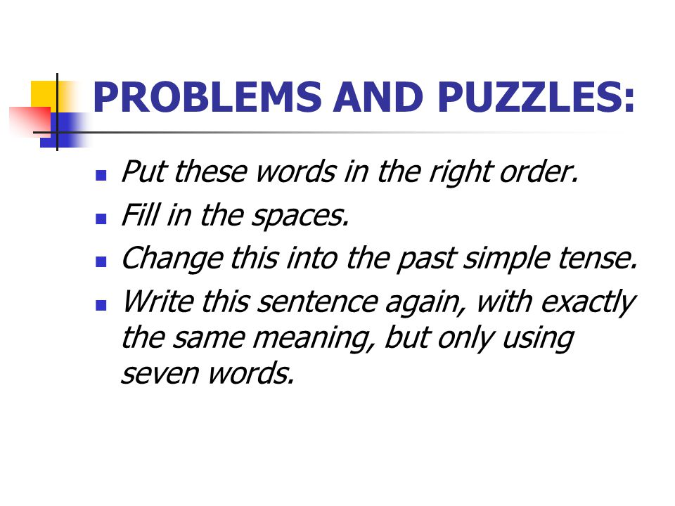 PROBLEMS AND PUZZLES: Put these words in the right order.
