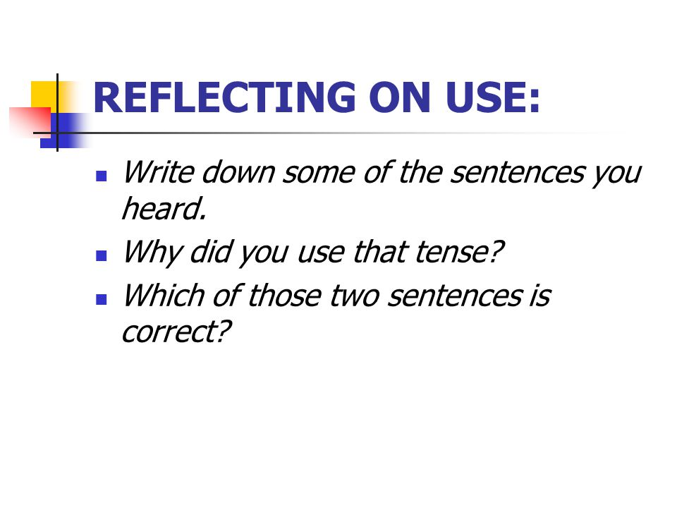 REFLECTING ON USE: Write down some of the sentences you heard.