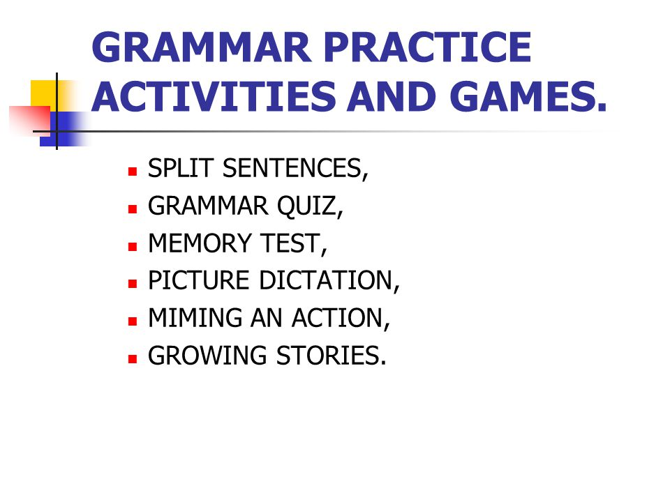 GRAMMAR PRACTICE ACTIVITIES AND GAMES.