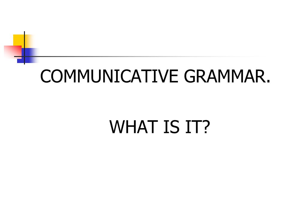 COMMUNICATIVE GRAMMAR.