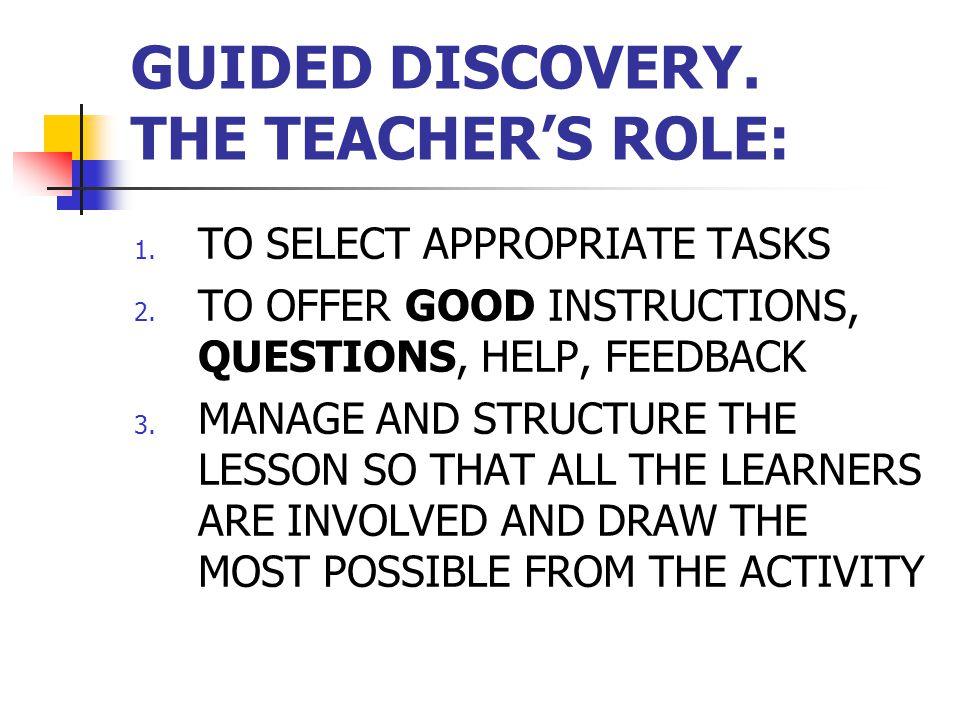 GUIDED DISCOVERY. THE TEACHER'S ROLE:
