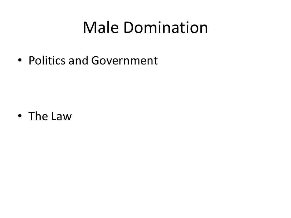 Male Domination Politics and Government The Law