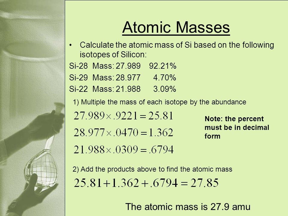 Atomic Masses The atomic mass is 27.9 amu