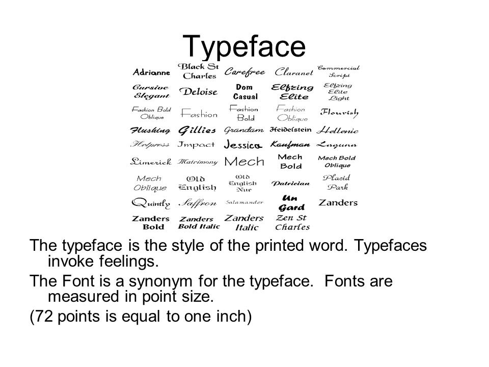 Typeface The typeface is the style of the printed word. Typefaces invoke feelings.